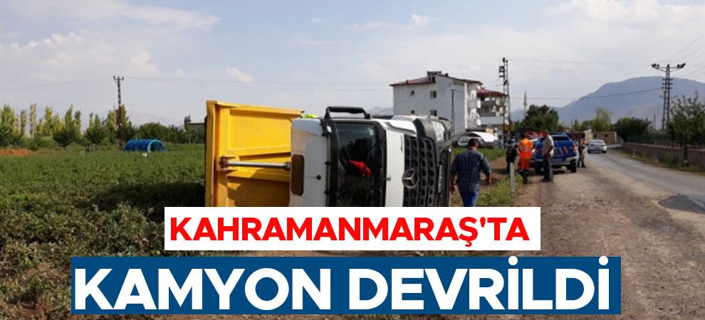 Kahramanmaraş'ta devrilen kamyonun sürücüsü yaralandı