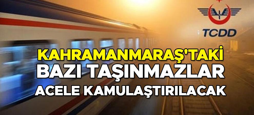 Kahramanmaraş'taki bazı taşınmazlar acele kamulaştırılacak