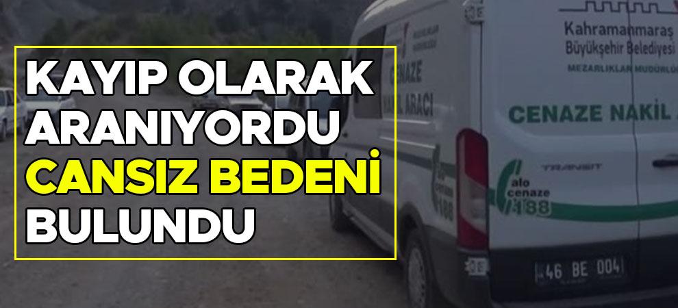 Kahramanmaraş'ta kayıp olarak aranıyordu cansız bedeni bulundu