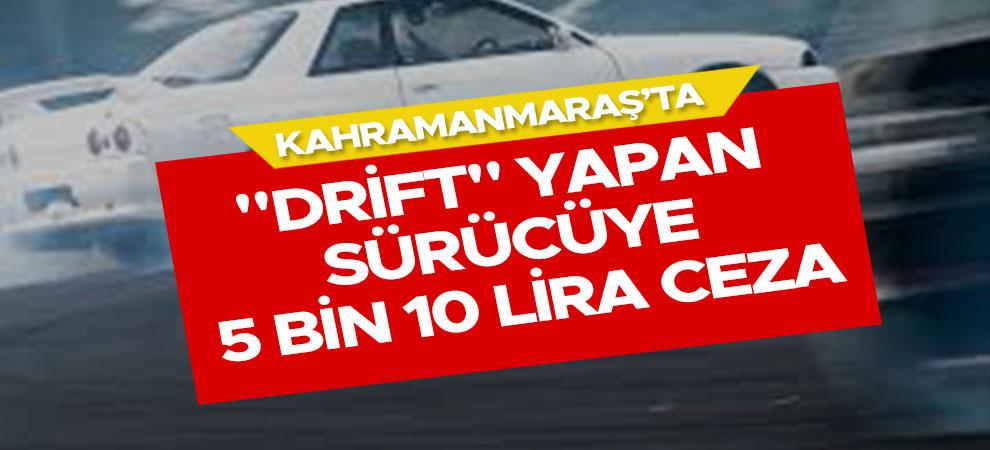 "Kahramanmaraş'ta ""drift"" yapan sürücüye 5 bin 10 lira ceza"