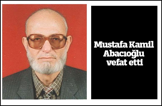 Mustafa Kamil Abacıoğlu vefat etti