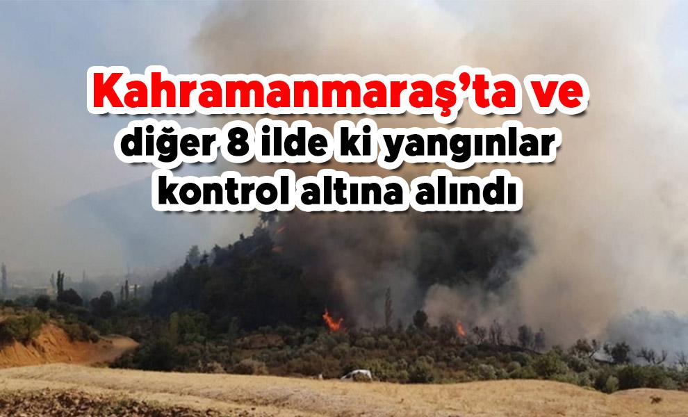 Kahramanmaraş'ta ve diğer 8 ilde ki yangınlar kontrol altına alındı