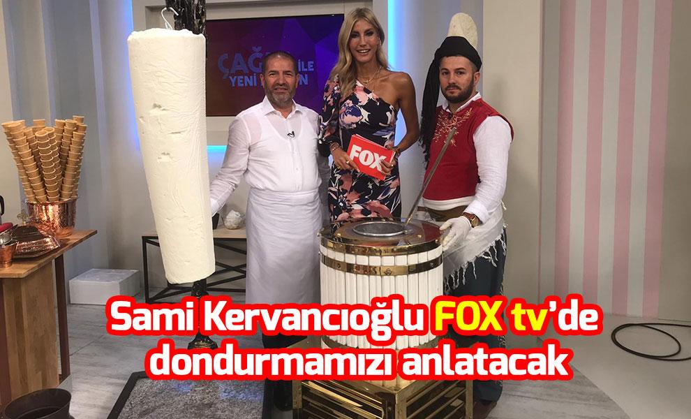 Sami Kervancıoğlu FOX tv'de dondurmamızı anlatacak