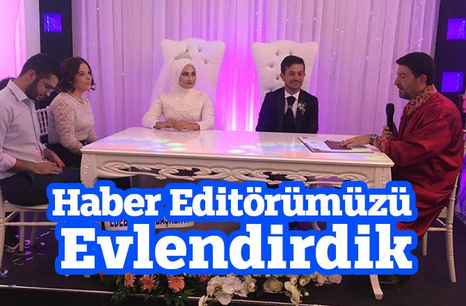 Haber Editörümüzü Evlendirdik
