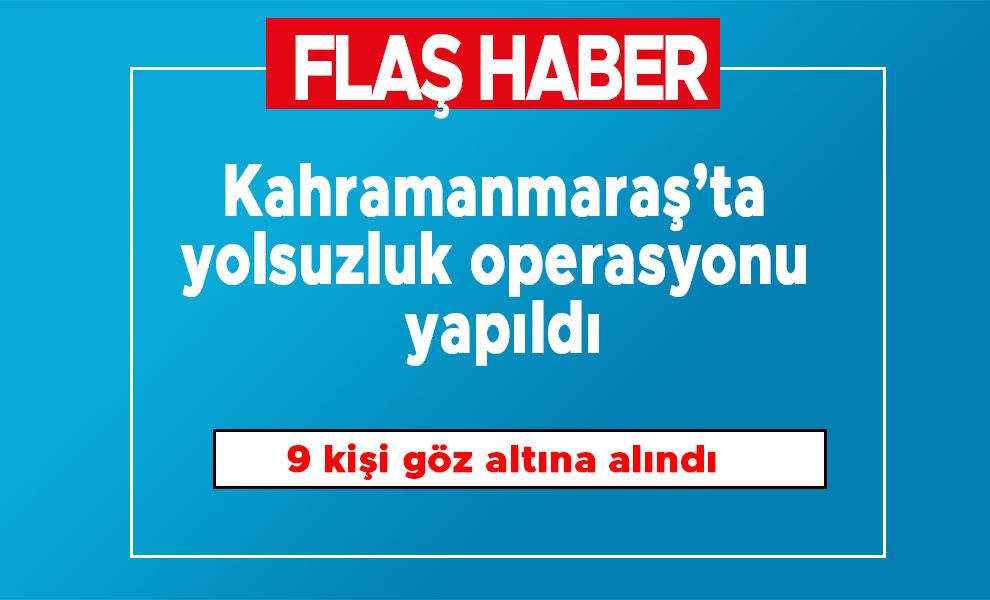 Kahramanmaraş'ta yolsuzluk operasyonu yapıldı