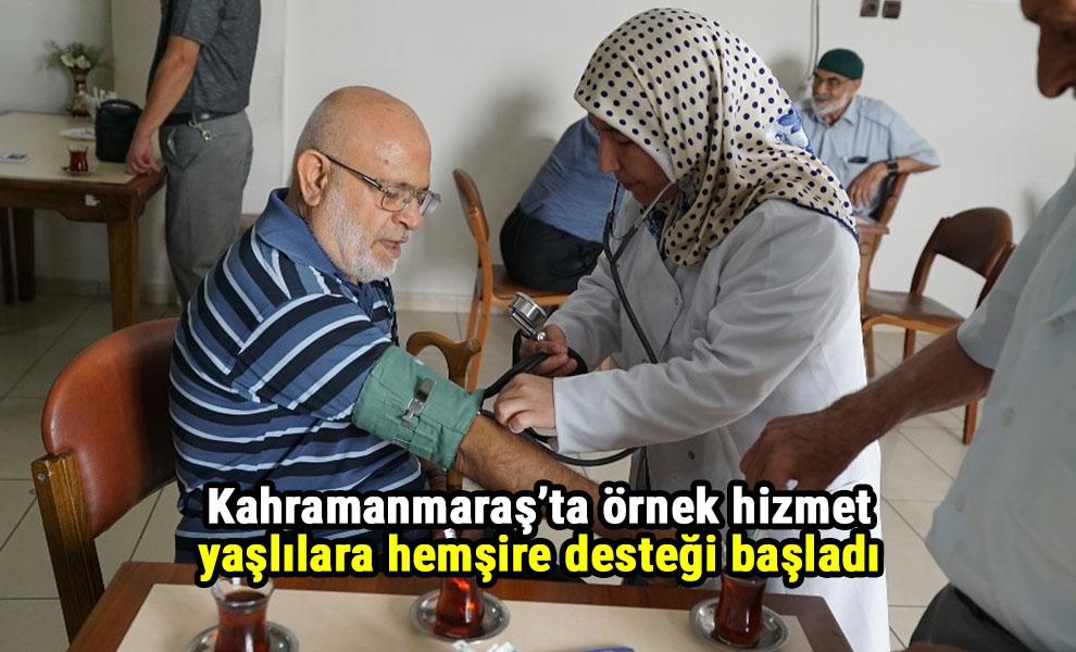 Kahramanmaraş'ta örnek hizmet yaşlılara hemşire desteği başladı