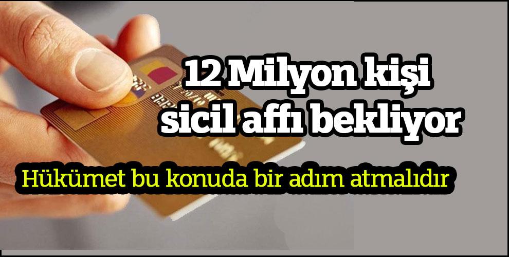 Türkiye'de 12 Milyon kişi sicil affı bekliyor