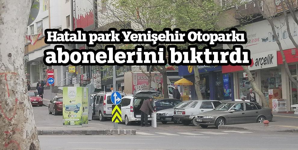Hatalı park Yenişehir Otoparkı abonelerini bıktırdı