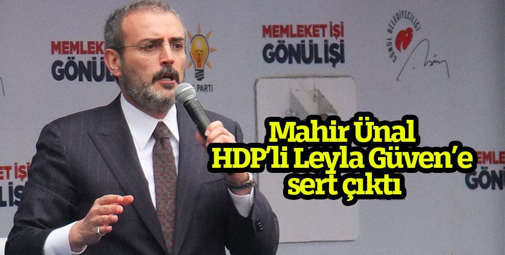 Mahir Ünal HDP'li Leyla Güven'e sert çıktı