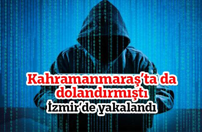 Kahramanmaraş'ta da dolandırmıştı İzmir'de yakalandı