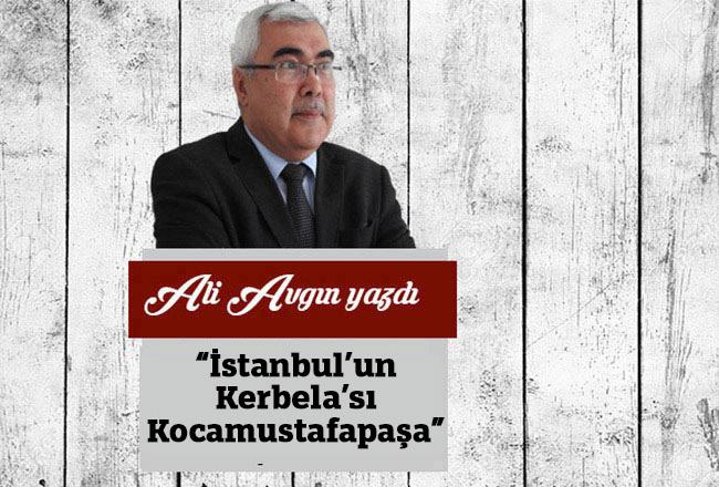 'İstanbul'un Kerbela'sı Kocamustafapaşa'