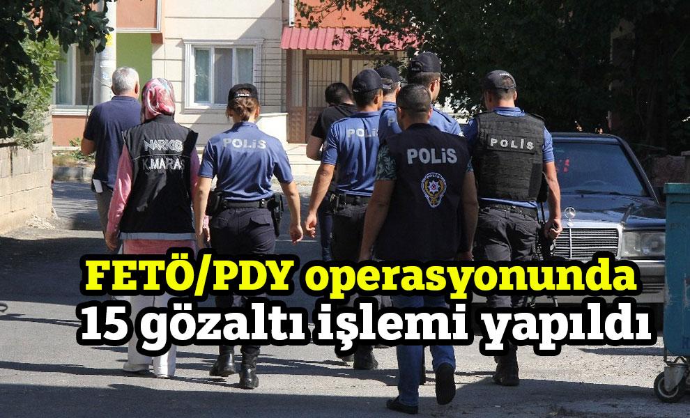 FETÖ/PDY operasyonunda 15 gözaltı yapıldı