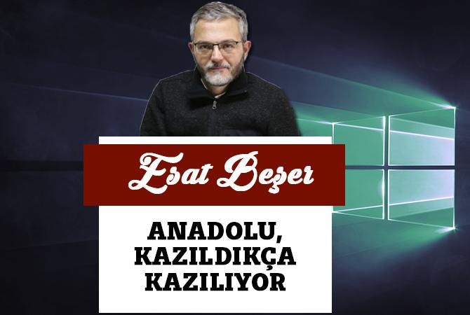 Anadolu, Kazıldıkça Kazılıyor