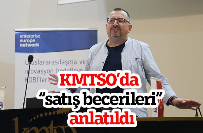 """KMTSO'da """"satış becerileri"""" anlatıldı"""