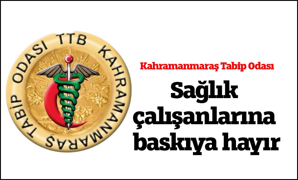 Kahramanmaraş'ta Sağlık çalışanlarına baskıya hayır