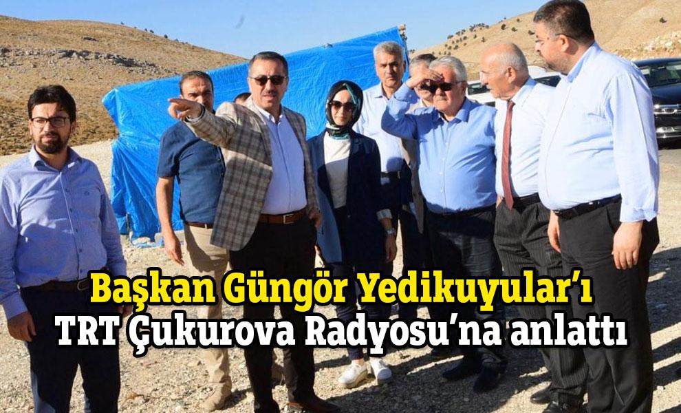 Başkan Güngör Yedikuyular'ı TRT Çukurova Radyosu'na anlattı