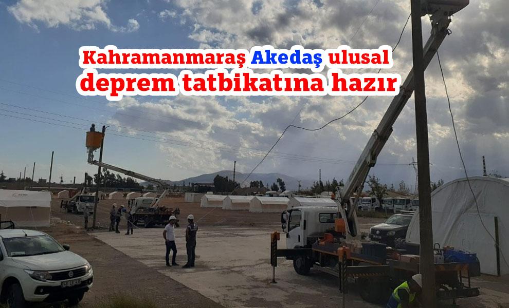 Kahramanmaraş Akedaş ulusal deprem tatbikatına hazır
