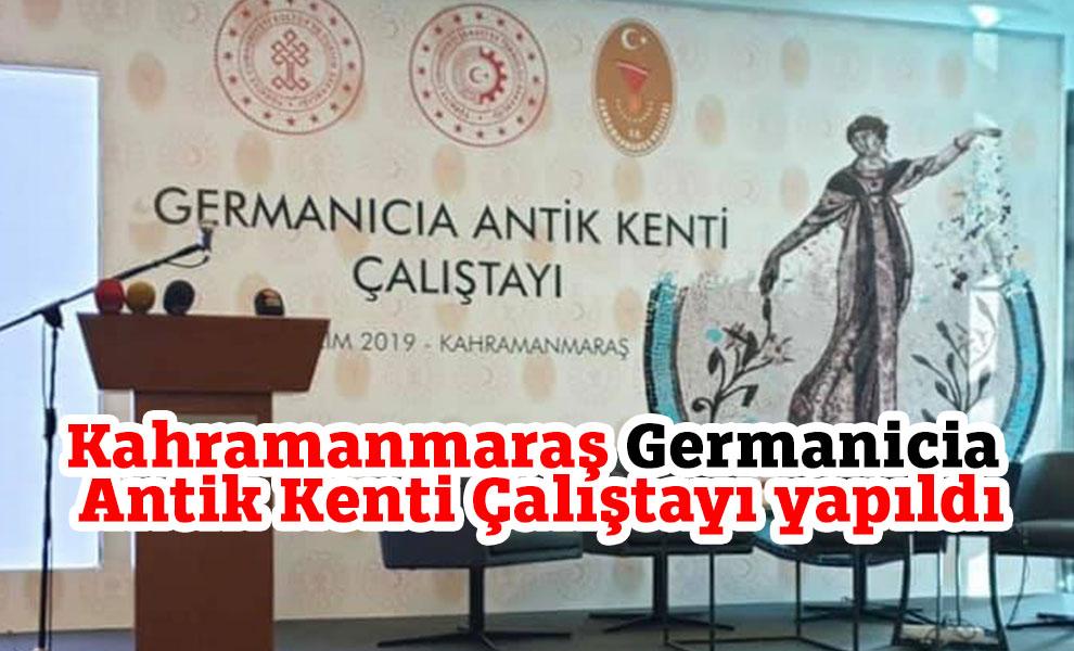 Kahramanmaraş Germanicia Antik Kenti Çalıştayı yapıldı