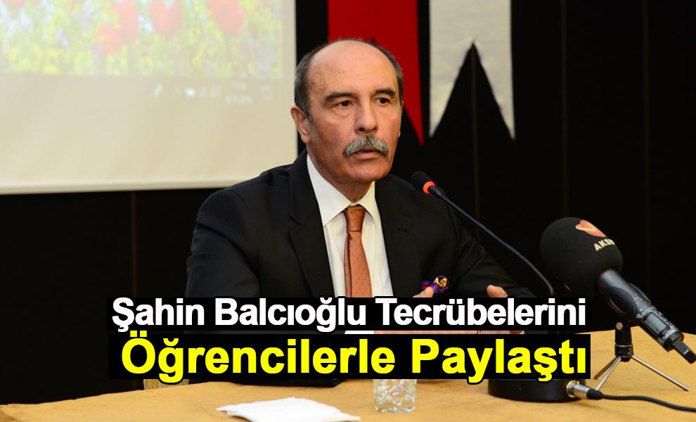 Şahin Balcıoğlu TecrübeleriniÖğrencilerle Paylaştı
