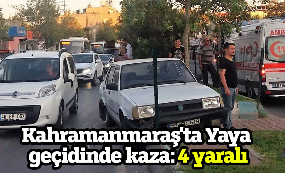 Kahramanmaraş'ta Yaya geçidinde kaza: 4 yaralı
