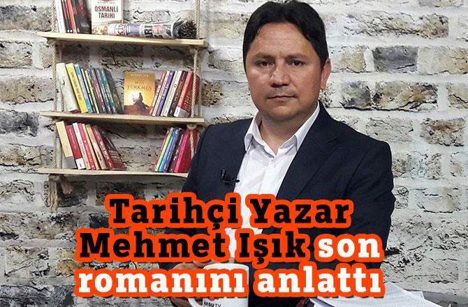 Tarihçi Yazar Mehmet Işık son romanını anlattı