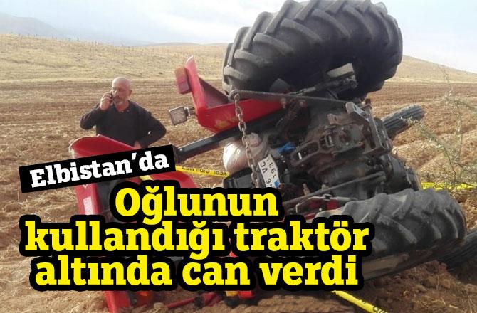 Oğlunun kullandığı traktör altında can verdi