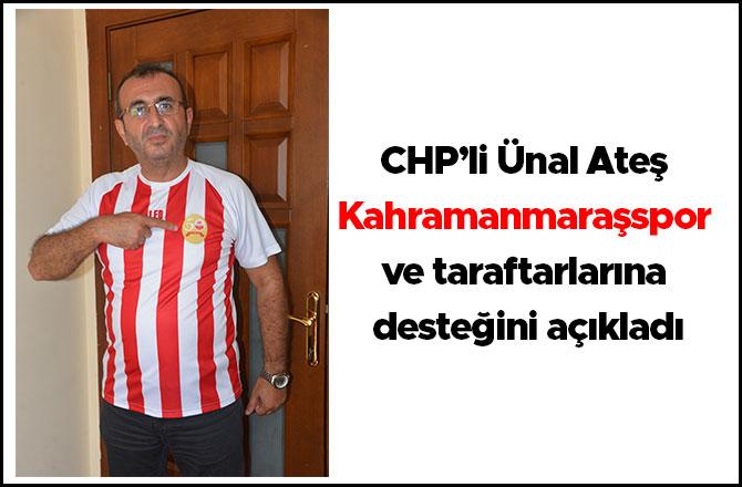 CHP'li Ünal Ateş Kahramanmaraşspor ve taraftarlarına desteğini açıkladı