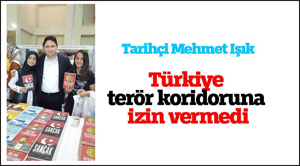 Tarihçi Mehmet Işık: Türkiye terör koridoruna izin vermedi