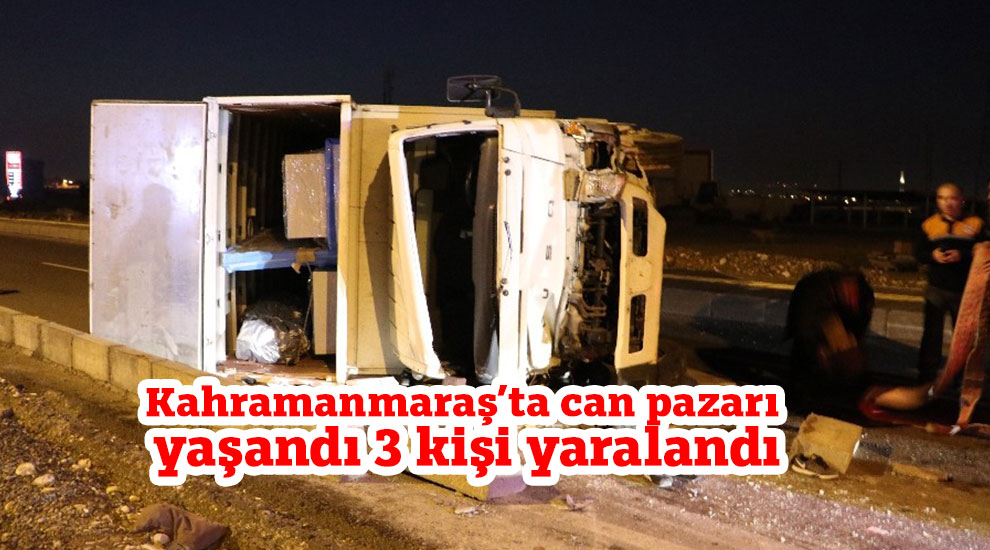 Kahramanmaraş'ta can pazarı yaşandı 3 kişi yaralandı