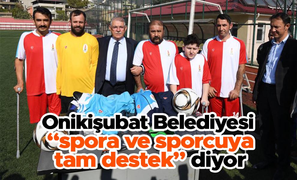 """Onikişubat Belediyesi """"spora ve sporcuya tam destek"""" diyor"""
