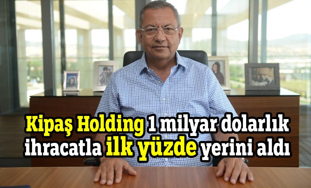 Kipaş Holding 1 milyar dolarlık ihracatla ilk yüzde yerini aldı