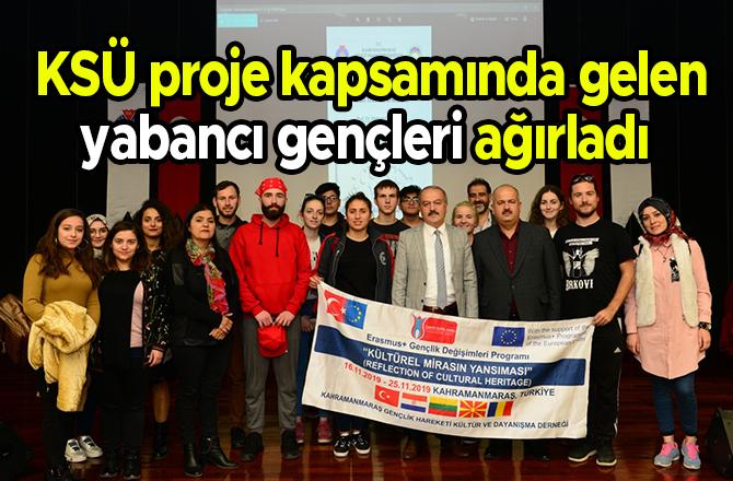 KSÜ proje kapsamında gelen yabancı gençleri ağırladı