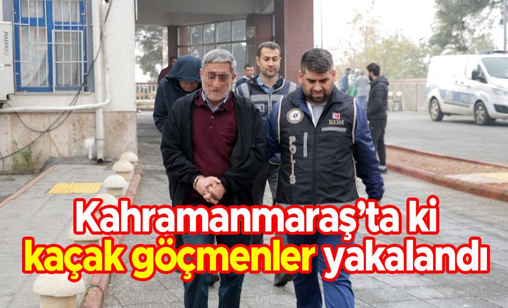 Kahramanmaraş'ta ki kaçak göçmenler yakalandı