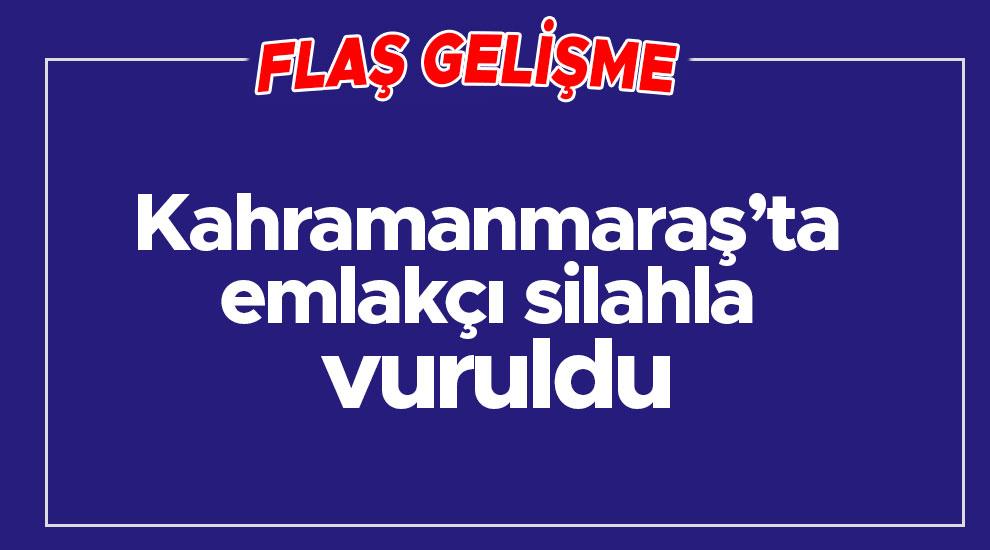 Kahramanmaraş'ta emlakçi silahla vuruldu