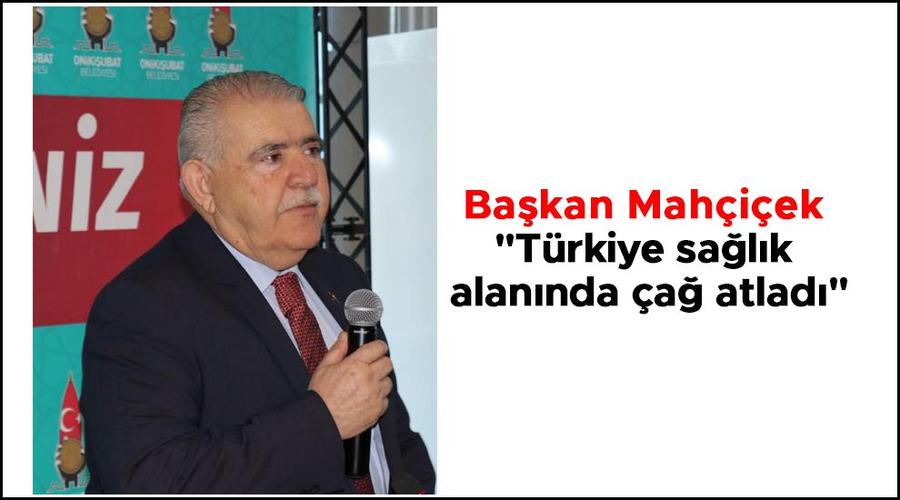 """Başkan Mahçiçek: """"Türkiye sağlık alanında çağ atladı"""""""