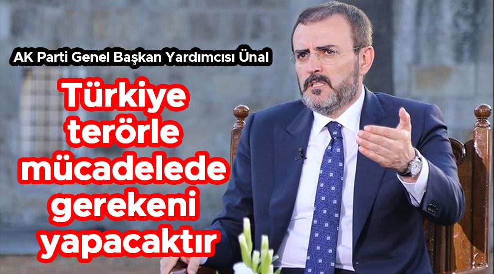 Mahir Ünal: Türkiye terörle mücadelede gerekeni yapacaktır
