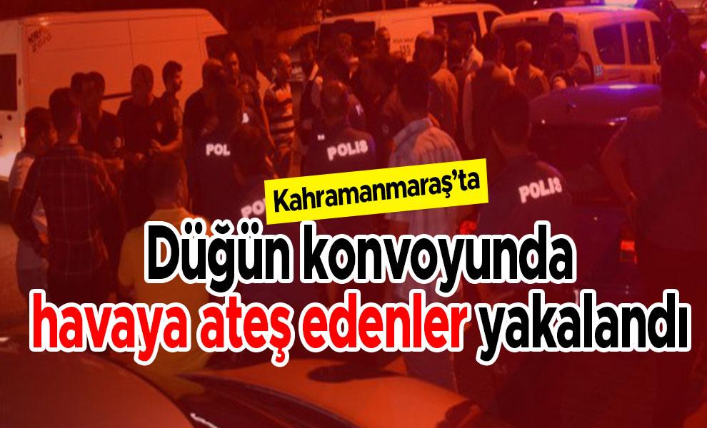 Kahramanmaraş'ta düğün konvoyunda havaya ateş edenler yakalandı