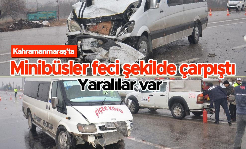 Kahramanmaraş'ta minibüsler feci şekilde çarpıştı