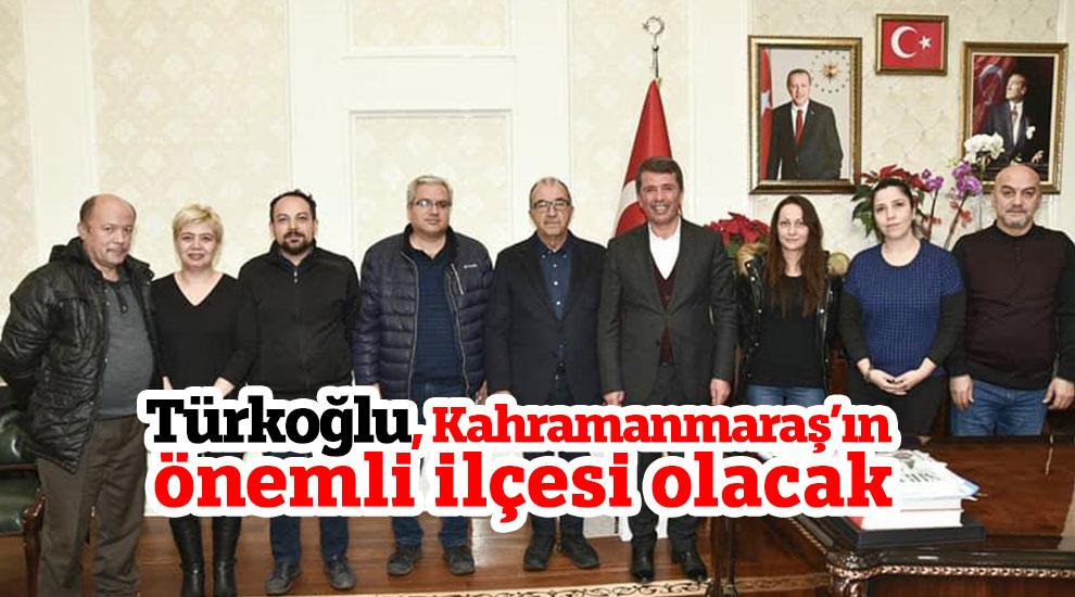 Türkoğlu, Kahramanmaraş'ın önemli ilçesi olacak