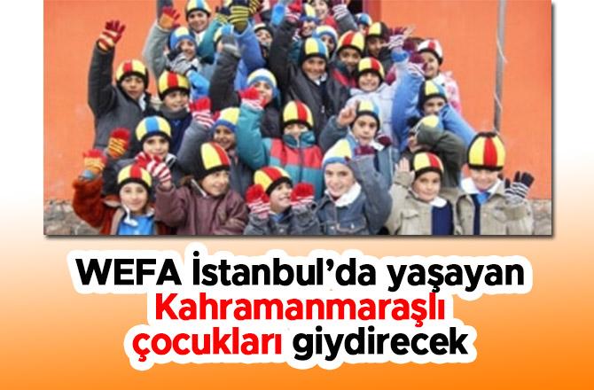 WEFAİstanbul'da yaşayan Kahramanmaraşlı çocukları giydirecek