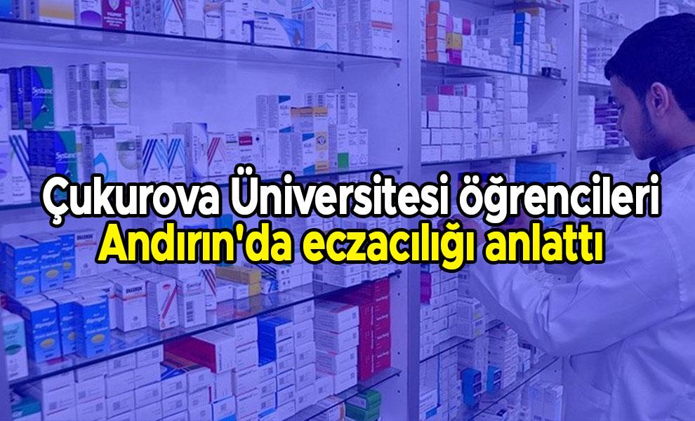 Çukurova Üniversitesi öğrencileri Andırın'da eczacılığı anlattı