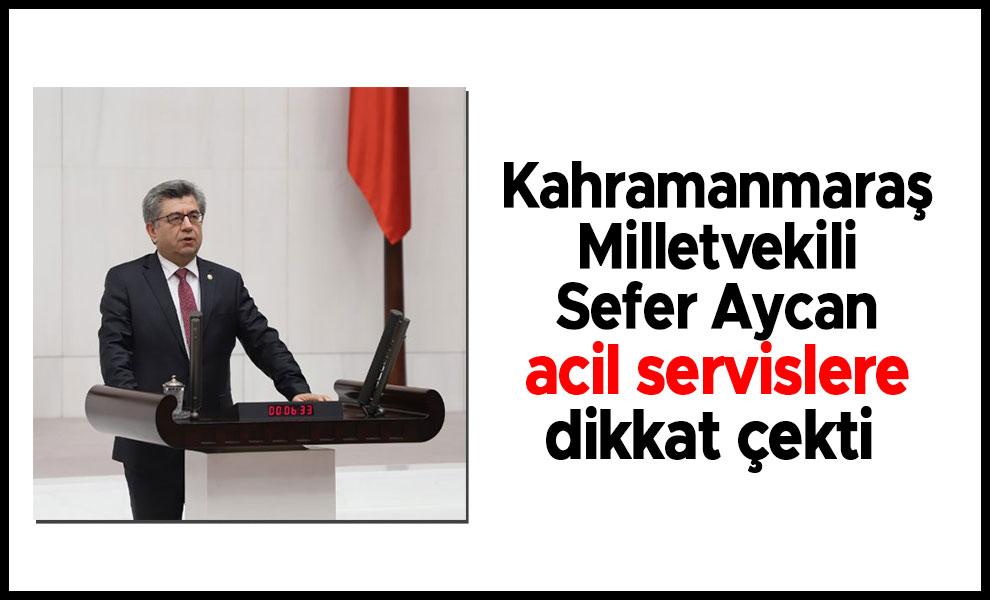 Kahramanmaraş Milletvekili Sefer Aycan acil servislere dikkat çekti