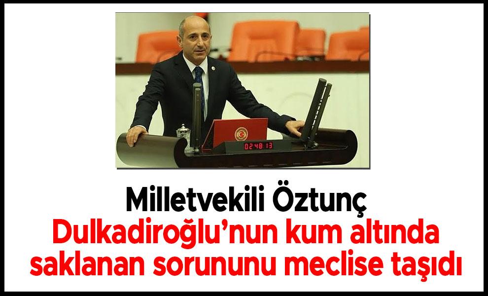Milletvekili Öztunç Dulkadiroğlu'nun kum altında saklanan sorununu meclise taşıdı