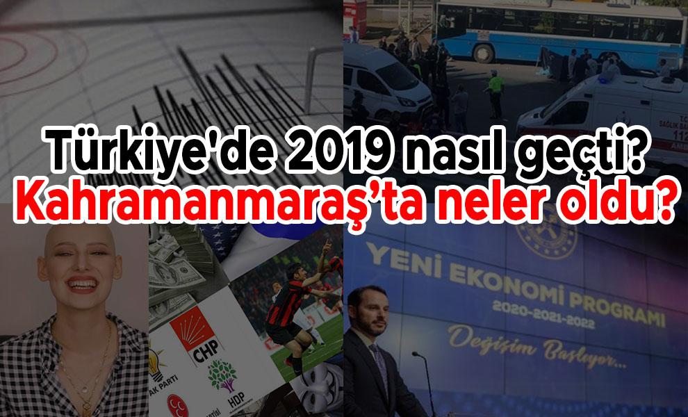2019'da Türkiye'de ve Kahramanmaraş'ta neler oldu?