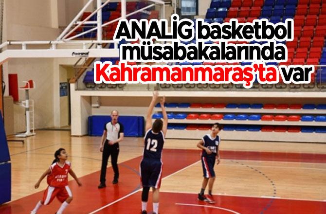 ANALİG basketbol müsabakalarında Kahramanmaraş'ta var