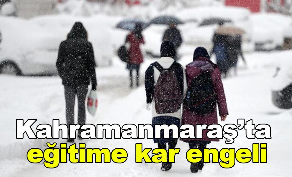 Kahramanmaraş'ta eğitime kar engeli