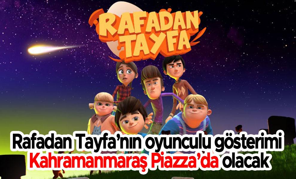 Rafadan Tayfa'nın oyunculu gösterimi Kahramanmaraş Piazza'da olacak