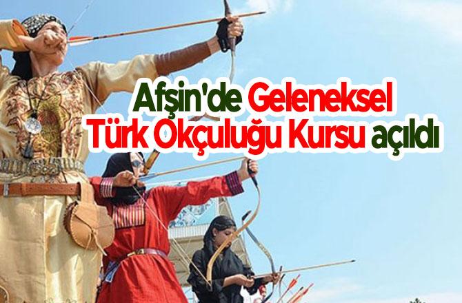 Afşin'de Geleneksel Türk Okçuluğu Kursu açıldı