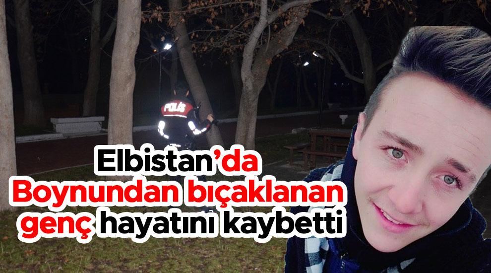 Elbistan'da boynundan bıçaklanan genç hayatını kaybetti