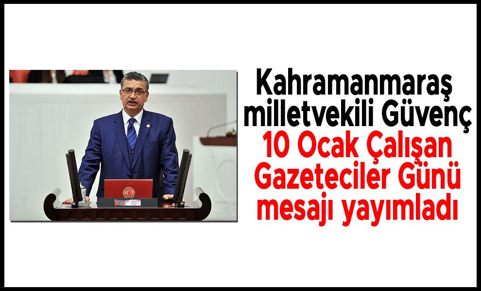 Kahramanmaraş  milletvekili Güvenç 10 Ocak Çalışan Gazeteciler Günü'nü kutladı